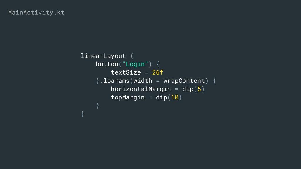 "linearLayout { button(""Login"") { textSize = 26f..."