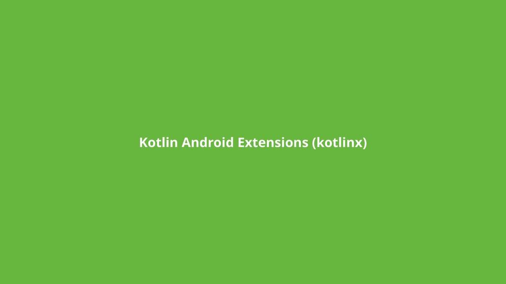 Kotlin Android Extensions (kotlinx)