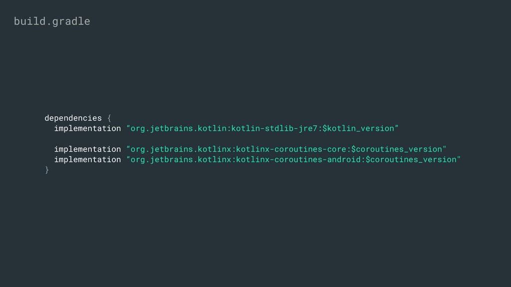 """dependencies { implementation """"org.jetbrains.ko..."""