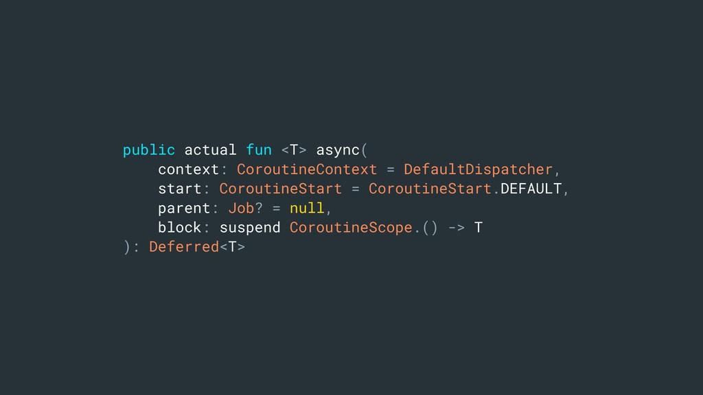 public actual fun <T> async( context: Coroutine...