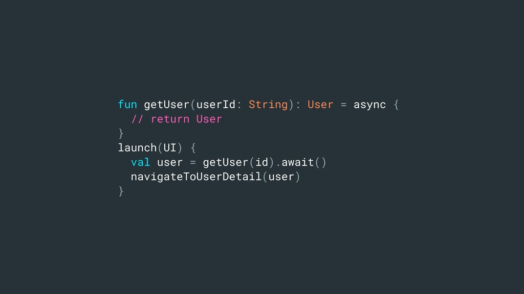 fun getUser(userId: String): User = async { // ...
