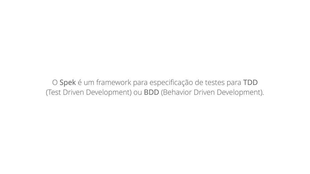 O Spek é um framework para especificação de test...
