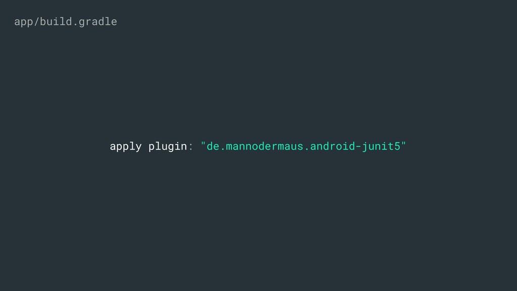 "apply plugin: ""de.mannodermaus.android-junit5"" ..."