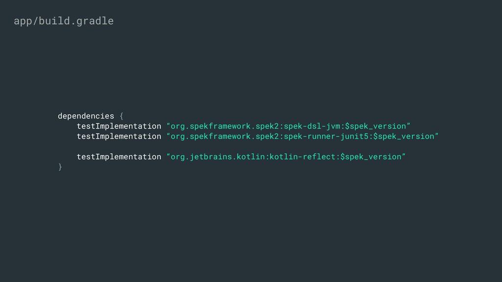 "dependencies { testImplementation ""org.spekfram..."