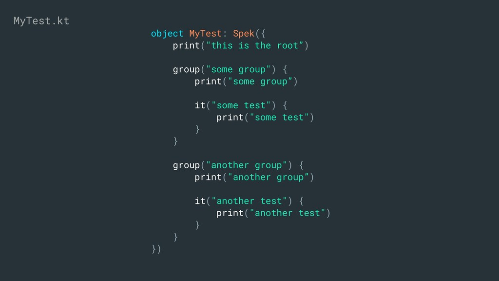 """object MyTest: Spek({ print(""""this is the root"""")..."""