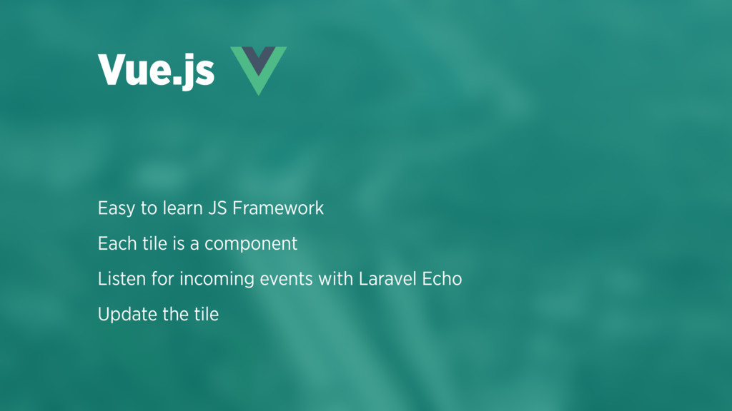 Easy to learn JS Framework Each tile is a compo...