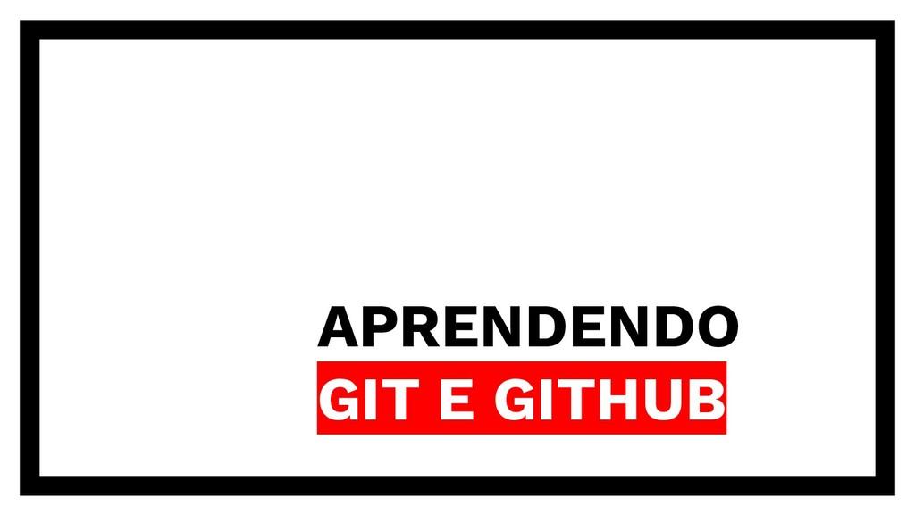 APRENDENDO GIT E GITHUB