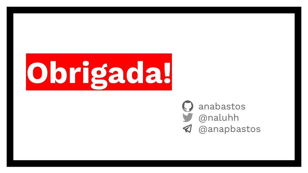 Obrigada! anabastos @naluhh @anapbastos