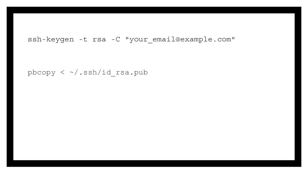"ssh-keygen -t rsa -C ""your_email@example.com"" p..."