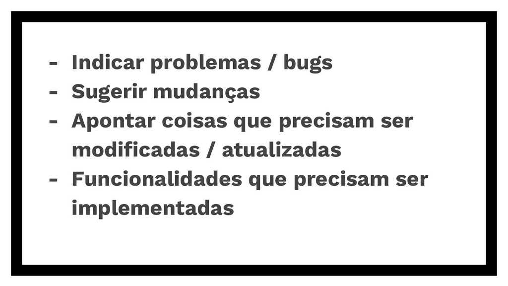 - Indicar problemas / bugs - Sugerir mudanças -...