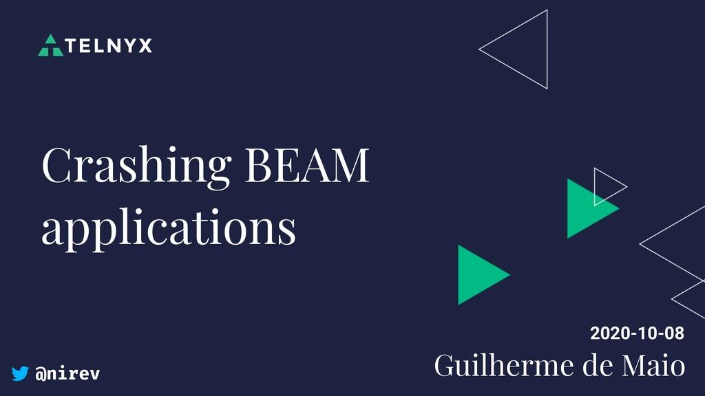 @nirev Crashing BEAM applications 2020-10-08 Gu...