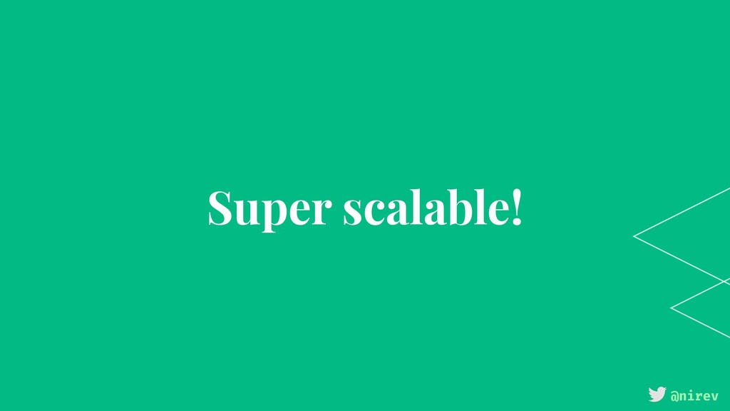 @nirev Super scalable!