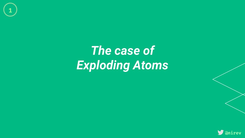 @nirev The case of Exploding Atoms 1