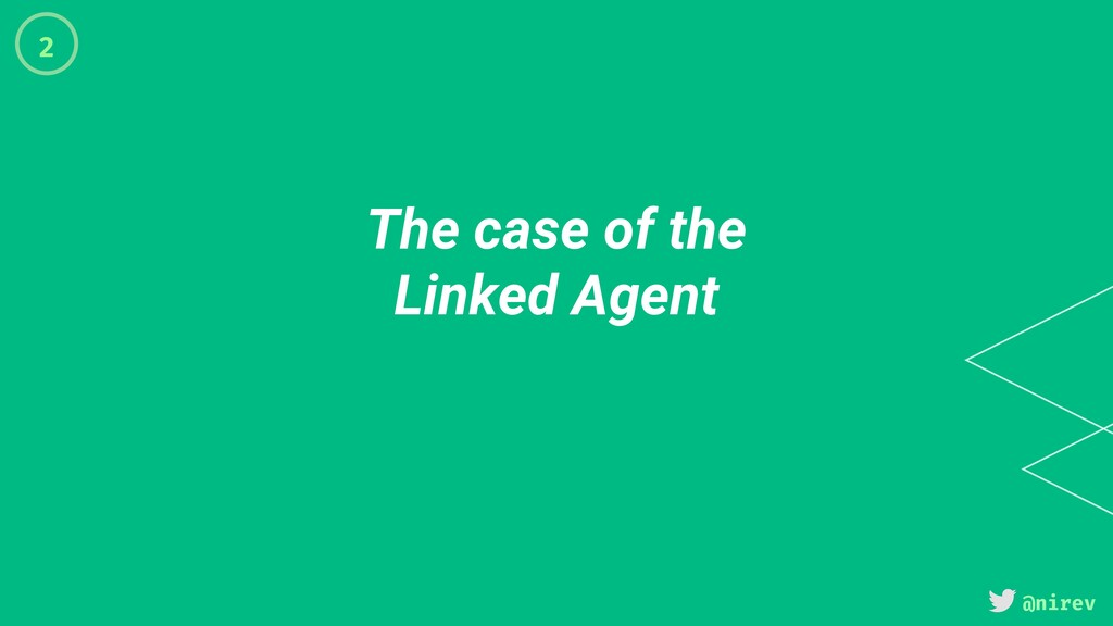 @nirev The case of the Linked Agent 2