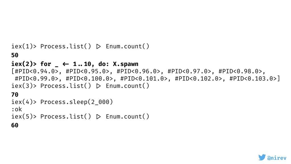 @nirev iex(1)> Process.list() |> Enum.count() 5...