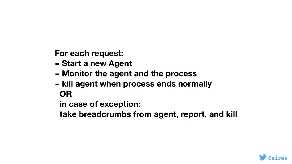 @nirev For each request: - Start a new Agent - ...
