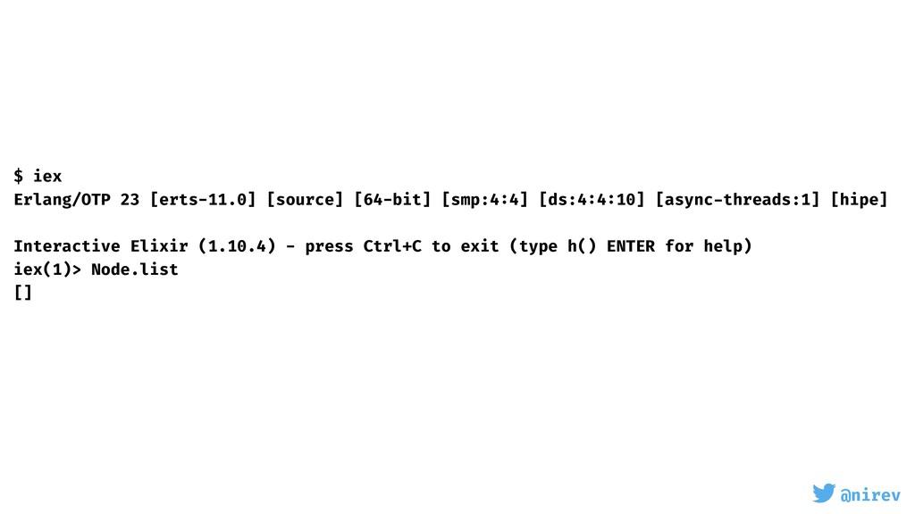 @nirev $ iex Erlang/OTP 23 [erts-11.0] [source]...