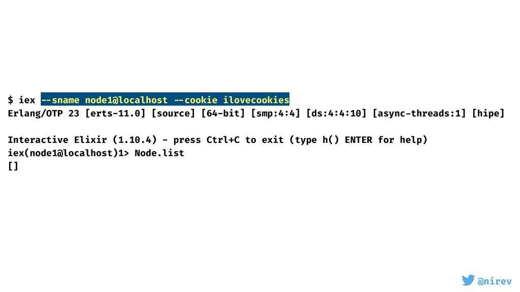 @nirev $ iex --sname node1@localhost --cookie i...