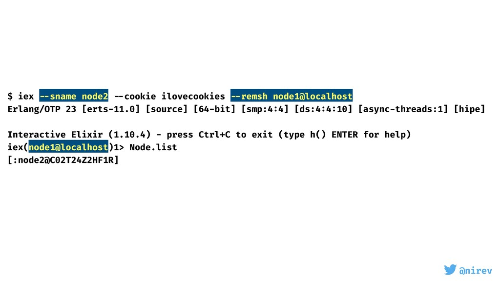 @nirev $ iex --sname node2 --cookie ilovecookie...