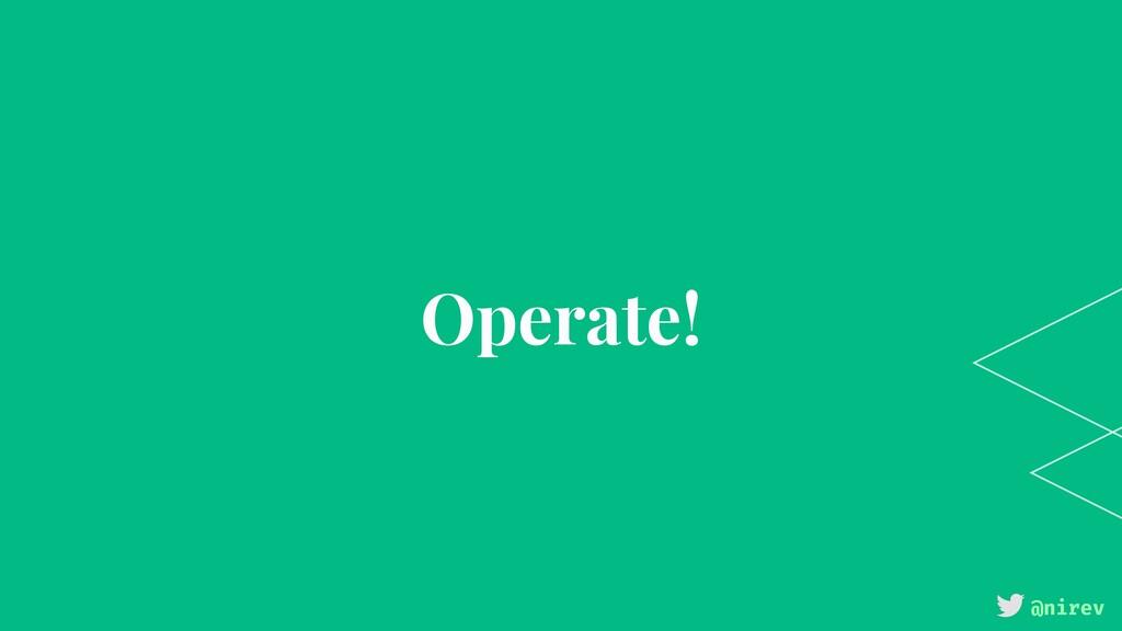 @nirev Operate!