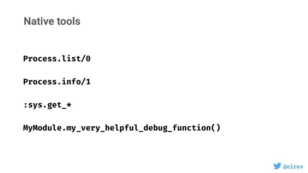 @nirev Native tools Process.list/0 Process.info...