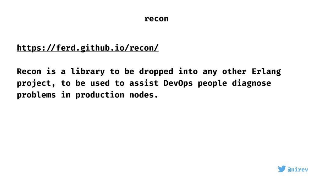 @nirev https: //ferd.github.io/recon/ Recon is ...
