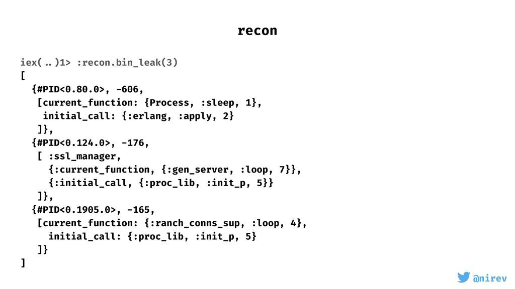 @nirev iex( ..)1> :recon.bin_leak(3) [ {#PID<0....