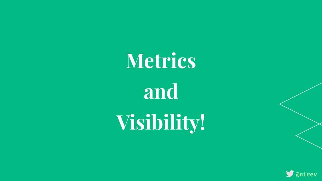 @nirev Metrics and Visibility!