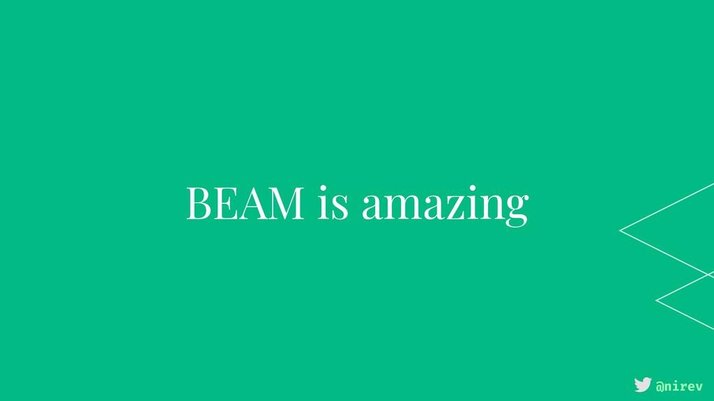 @nirev BEAM is amazing