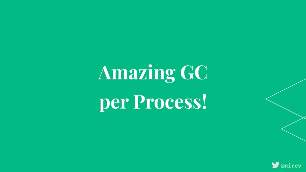@nirev Amazing GC per Process!
