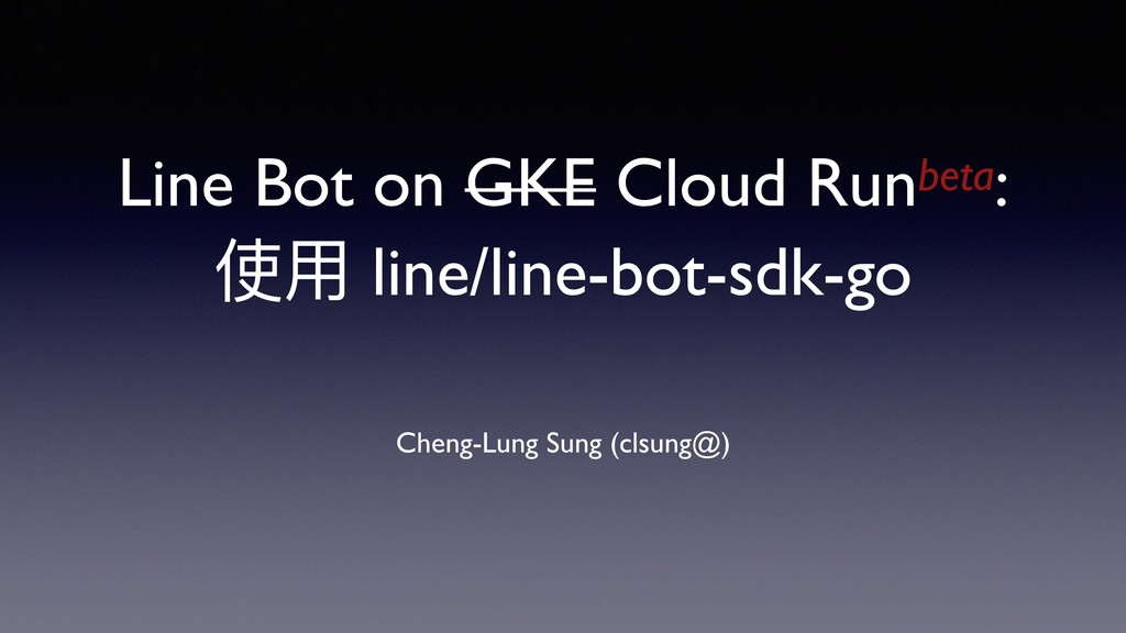 Line Bot on GKE Cloud Runbeta: 使⽤用 line/line-bo...