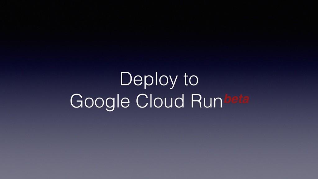 Deploy to Google Cloud Runbeta