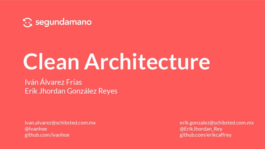 Clean Architecture Iván Álvarez Frías Erik Jhor...