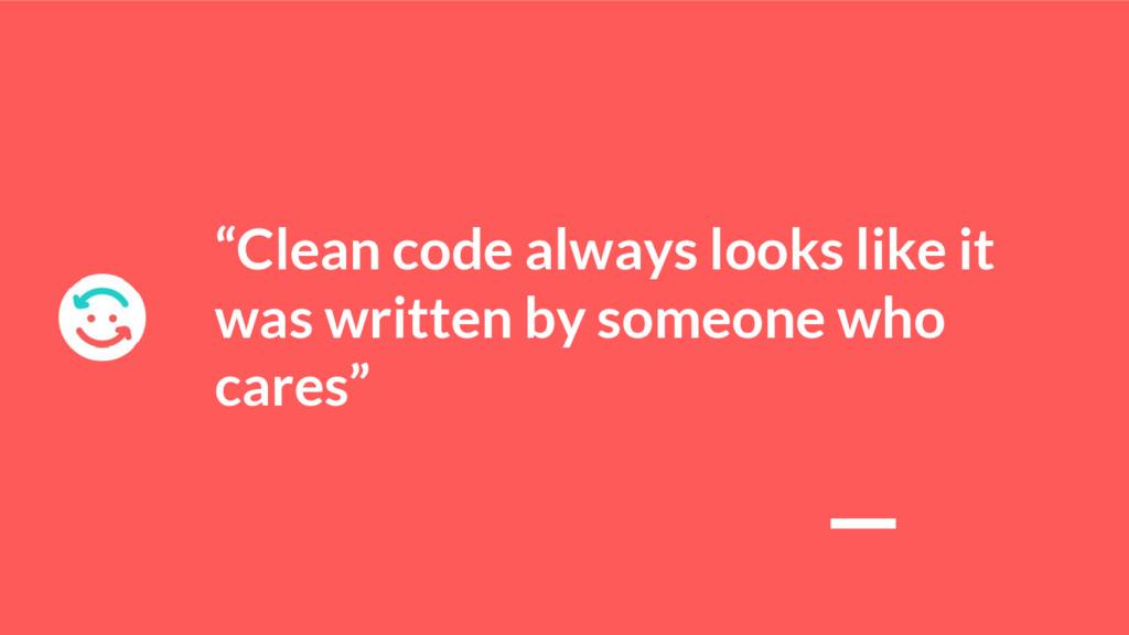 """""""Clean code always looks like it was written by..."""