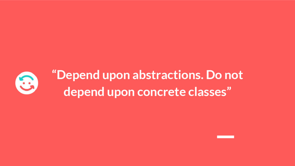 """Depend upon abstractions. Do not depend upon c..."