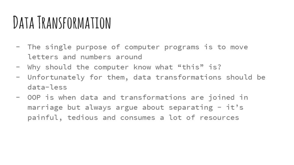 Data Transformation - The single purpose of com...