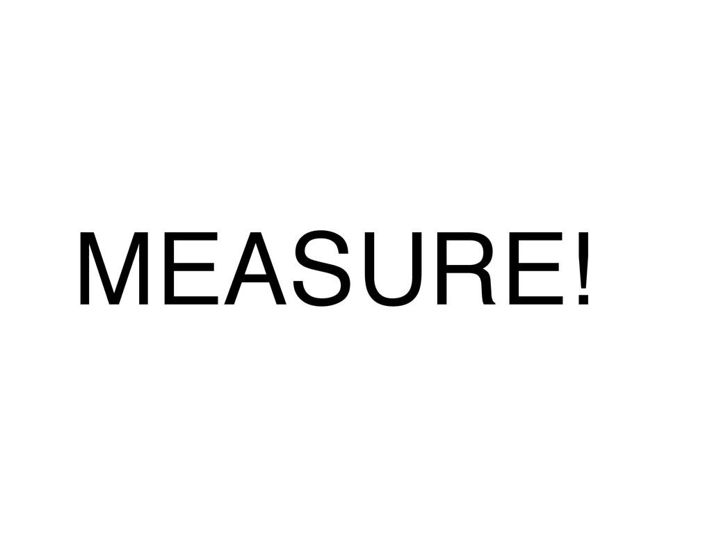 MEASURE!
