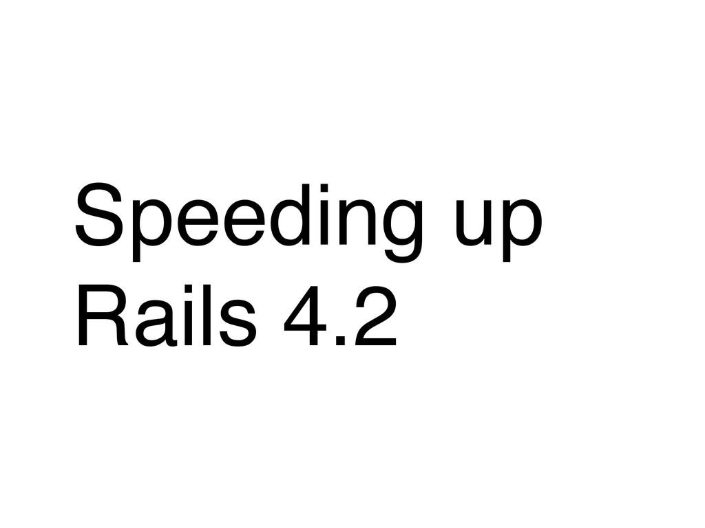 Speeding up Rails 4.2