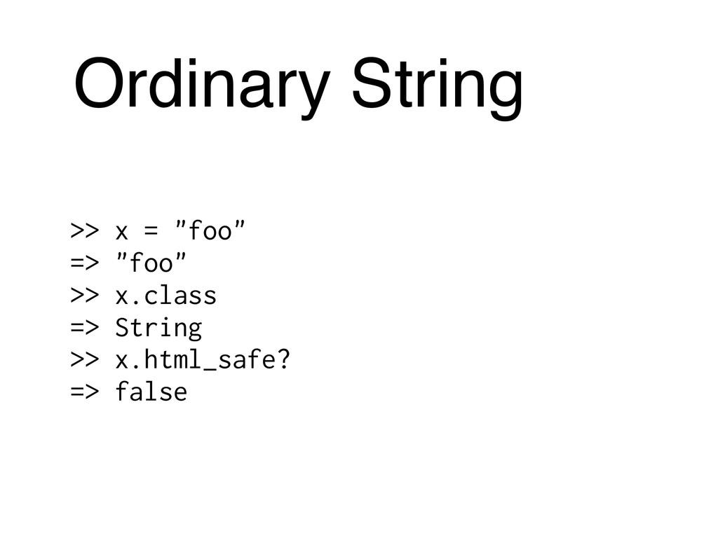 "Ordinary String >> x = ""foo"" => ""foo"" >> x.clas..."