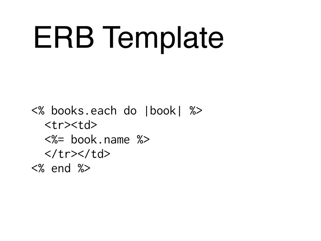 ERB Template <% books.each do  book  %> <tr><td...
