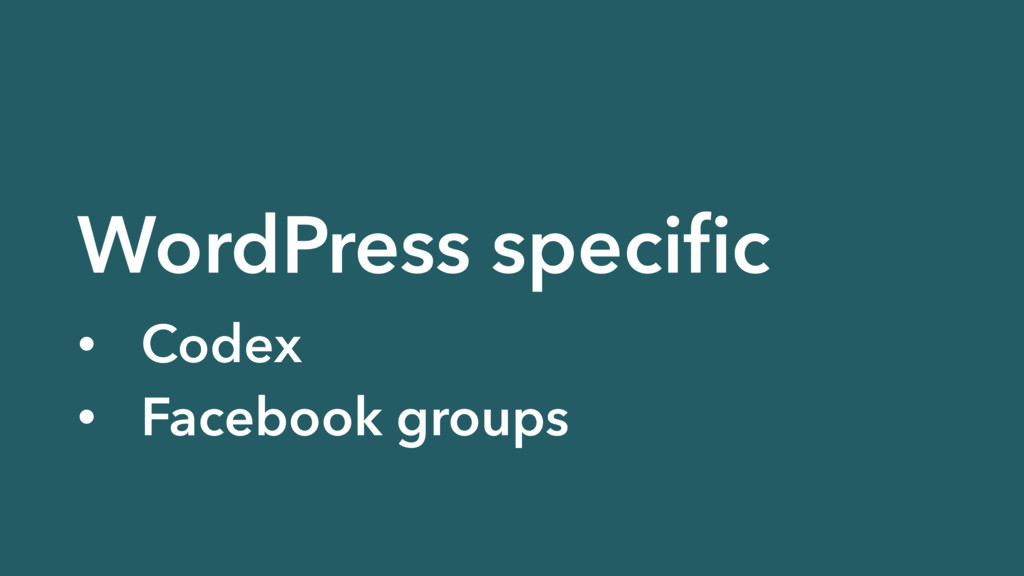 WordPress specific • Codex • Facebook groups