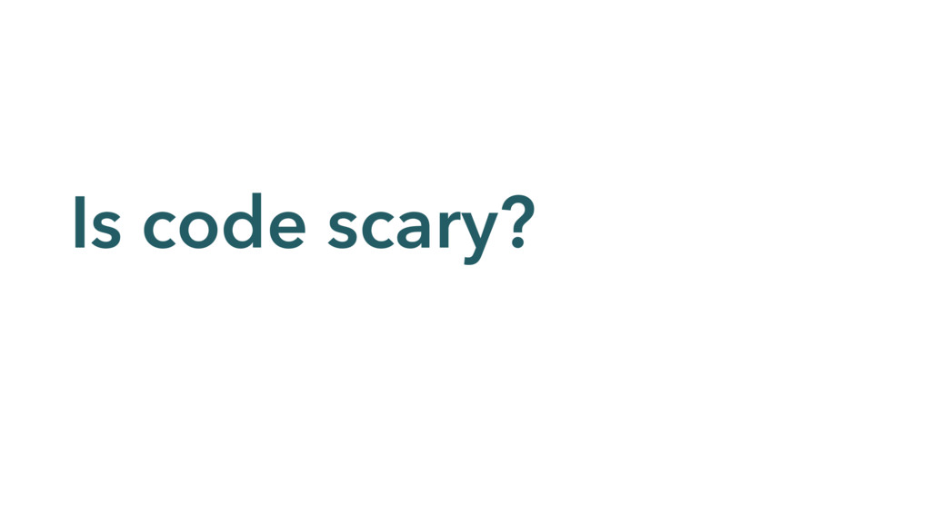 Is code scary?