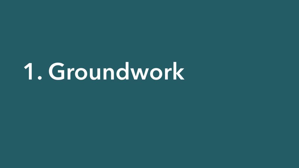 1. Groundwork