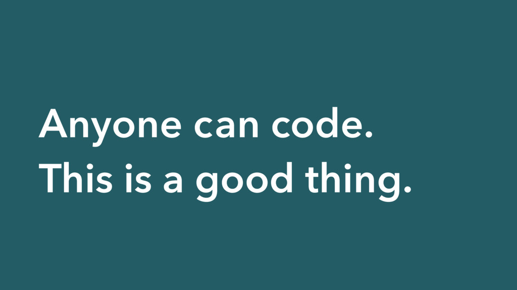 Anyone can code.