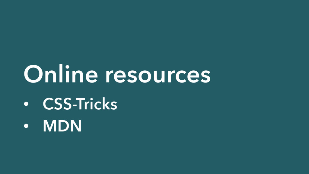 Online resources • CSS-Tricks • MDN