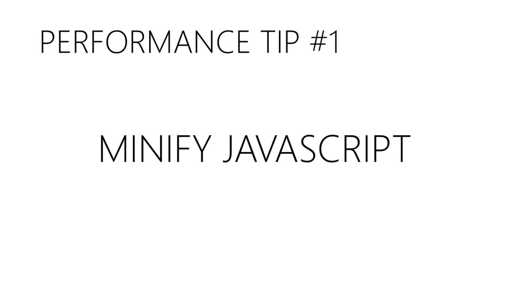 PERFORMANCE TIP #1 MINIFY JAVASCRIPT