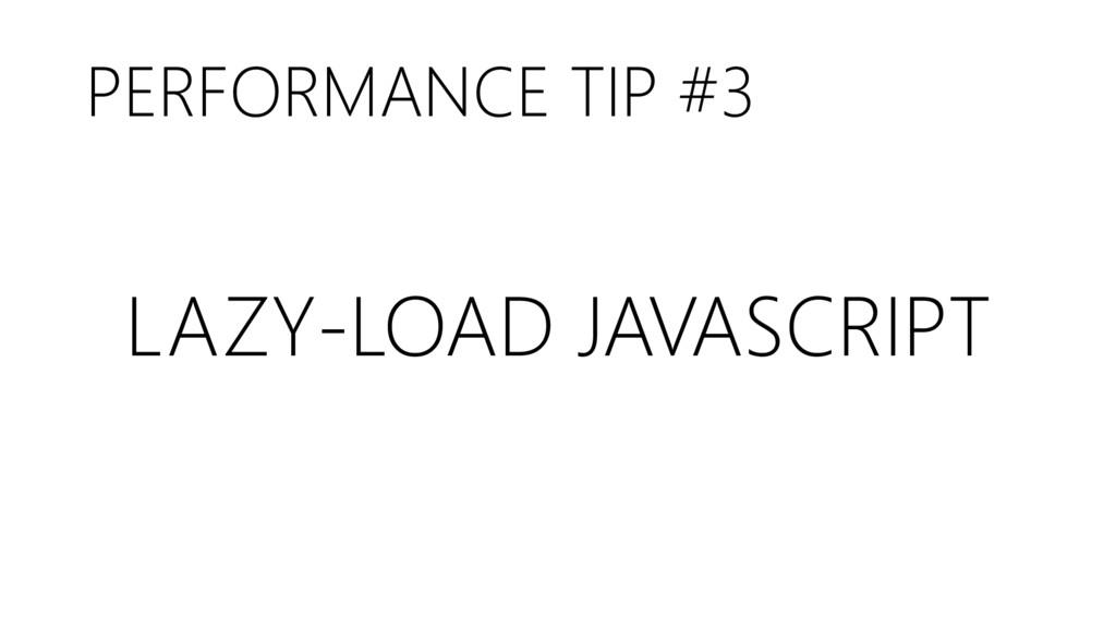 PERFORMANCE TIP #3 LAZY-LOAD JAVASCRIPT