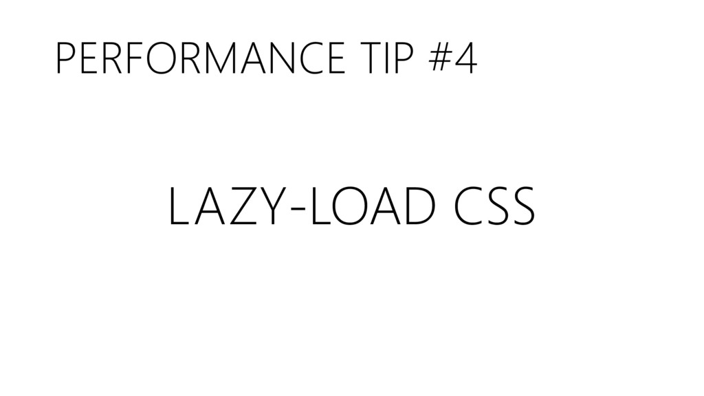 PERFORMANCE TIP #4 LAZY-LOAD CSS