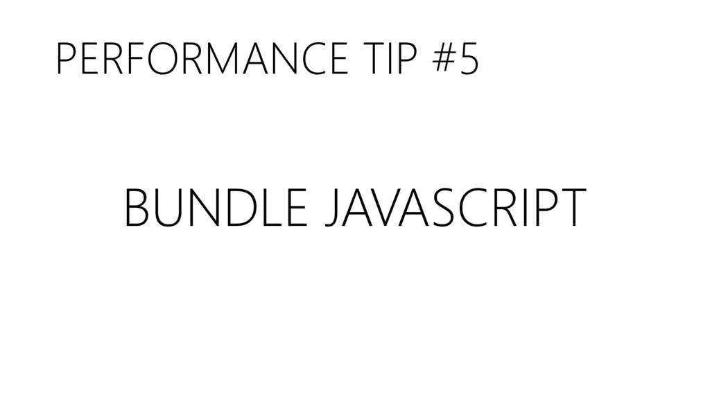 PERFORMANCE TIP #5 BUNDLE JAVASCRIPT