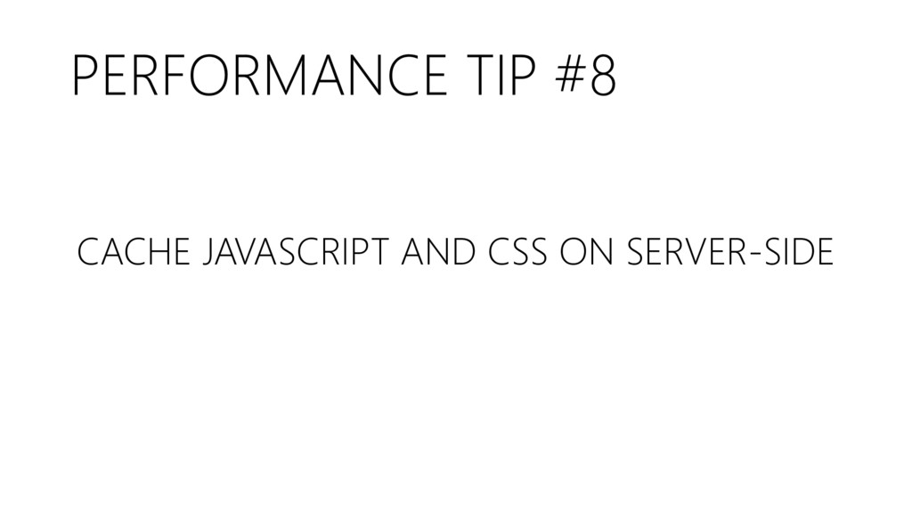 PERFORMANCE TIP #8 CACHE JAVASCRIPT AND CSS ON ...